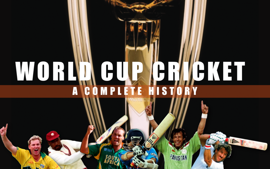 WORLD CUP CRICKET – A COMPLETE HISTORY